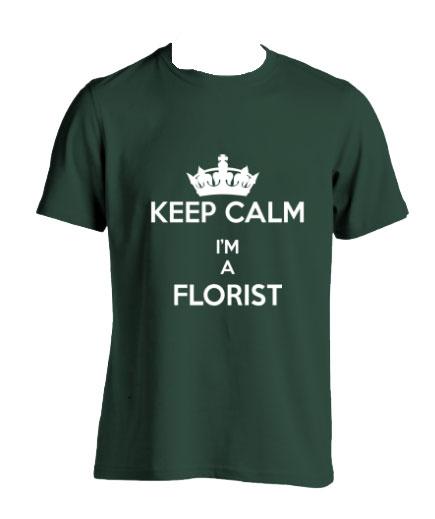 Keep Calm I'm A Florist - Dark Green Tee