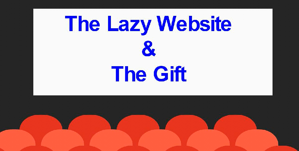 The Lazy Website & The Gift